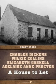 A House to Let - Short Story ebook by Wilkie Collins,Charles Dickens,Elizabeth Gaskell,Adelaide Anne Procter