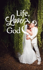 Life, Love & God - LLG: Poetry Collection Volume 1 ebook by Justin C. Hart