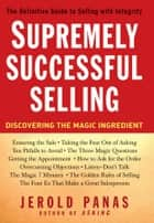 Supremely Successful Selling - Discovering the Magic Ingredient ebook by Jerold Panas