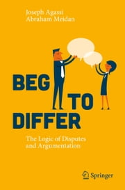 Beg to Differ - The Logic of Disputes and Argumentation ebook by Joseph Agassi,Abraham Meidan