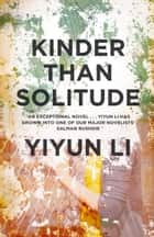 Kinder Than Solitude ebook by Yiyun Li
