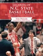 Legends of N.C. State Basketball - Dick Dickey, Tommy Burleson, David Thompson, Jim Valvano, and Other Wolfpack Stars ebook by Tim Peeler, Mark Gottfried