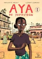 Aya de Yopougon (Tome 1) ebook by Marguerite Abouet, Clément Oubrerie