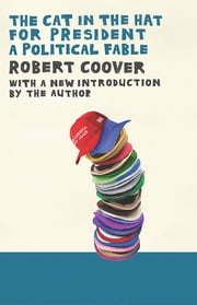 The Cat in the Hat for President - A Political Fable ebook by Robert Coover