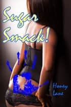 Sugar Smack: Three Hot Spanking Stories ebook by Honey Lane