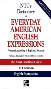 NTC's Dictionary of Everyday American English Expressions ebook by Richard Spears,Betty Birner,Steven Kleinedler