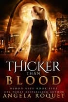 Thicker Than Blood - Blood Vice, #5 ebook by Angela Roquet