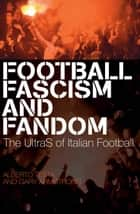 Football, Fascism and Fandom - The UltraS of Italian Football 電子書 by Alberto Testa, Gary Armstrong