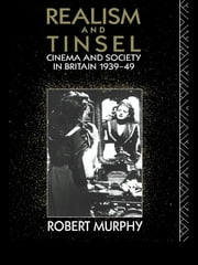 Realism and Tinsel - Cinema and Society in Britain 1939-48 ebook by Robert Murphy