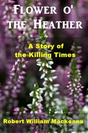 Flower O' the Heather ebook by Robert William Mackenna