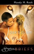 Dex's Claim ebook by Mandy M. Roth