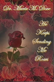 He Keeps Sending Me Roses ebook by Dr. Marie Dove