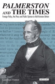 Palmerston and the Times - Foreign Policy, the Press and Public Opinion in Mid-Victorian Britain ebook by Laurence Fenton