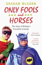 Only Fools and Horses - The Story of Britain's Favourite Comedy ebook by Graham McCann