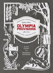 Olympia Provisions - Cured Meats and Tales from an American Charcuterie ebook by Elias Cairo,Meredith Erickson