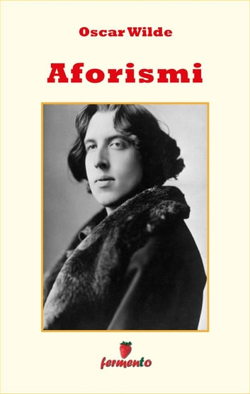 Aforismi (raccolta completa in ordine alfabetico) ebook by Patricia Adams (traduttore),Oscar Wilde