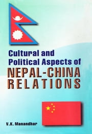 Cultural and Political Aspects of Nepal - China Relations ebook by Vijay Kumar Manandhar
