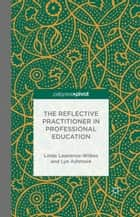 The Reflective Practitioner in Professional Education ebook by L. Lawrence-Wilkes, L. Ashmore