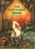 And God Created Squash - How the World Began ebook by Giuliano Ferri, Martha W. Hickman