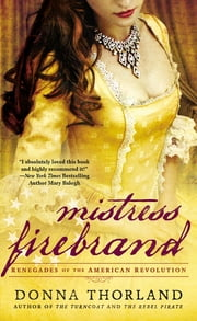 Mistress Firebrand - Renegades of the American Revolution ebook by Donna Thorland
