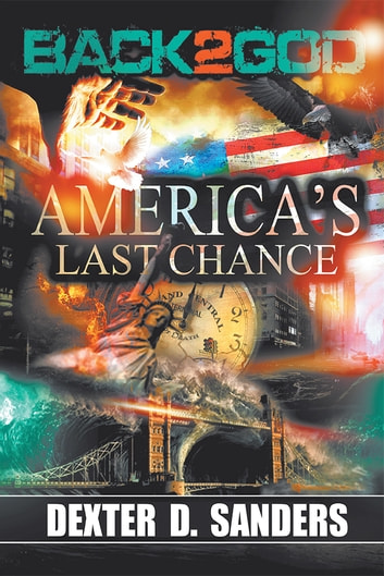 Back 2 God - America's Last Chance ebook by Dexter D. Sanders