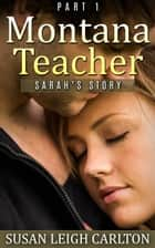MONTANA TEACHER PART 1 Sarah's Story - Montana Teacher, #1 ebook by Susan Leigh Carlton