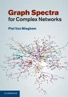 Graph Spectra for Complex Networks ebook by Piet van Mieghem