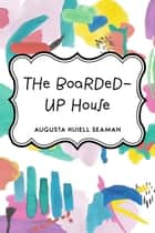The Boarded-Up House ebook by Augusta Huiell Seaman