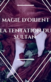 La tentation du sultan - Magie d'Orient ebook by AMANDA DREEMS