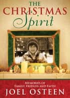 A Christmas Spirit - Memories of Family, Friends and Faith ebook by Joel Osteen