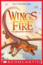 Wings of Fire, Book One: The Dragonet Prophecy ebook by Tui T. Sutherland