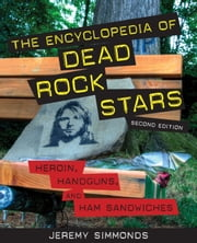 The Encyclopedia of Dead Rock Stars - Heroin, Handguns, and Ham Sandwiches ebook by Kobo.Web.Store.Products.Fields.ContributorFieldViewModel
