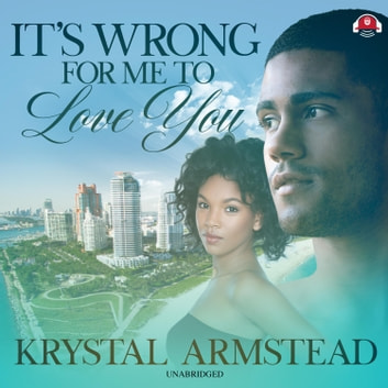 It's Wrong for Me to Love You audiobook by Krystal Armstead,Buck 50 Productions