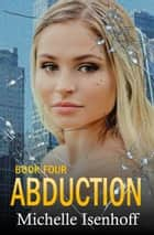 Abduction ebook by Michelle Isenhoff