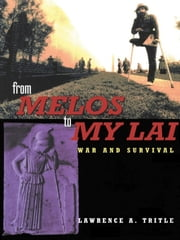 From Melos to My Lai - A Study in Violence, Culture and Social Survival ebook by Lawrence A. Tritle