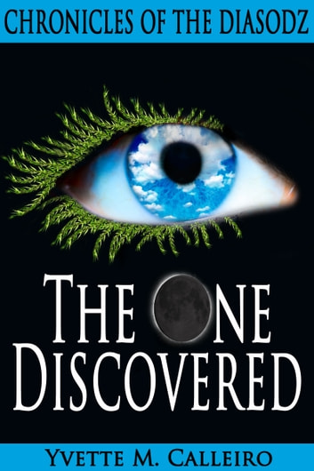 The One Discovered (Chronicles of the Diasodz, Book 1) ebook by Yvette M Calleiro