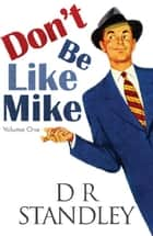 Don't Be Like Mike: Volume One ebook by D R Standley