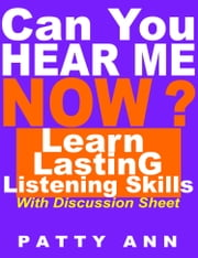 Can You Hear Me Now? Learn Lasting Listening Skills ebook by Patty Ann