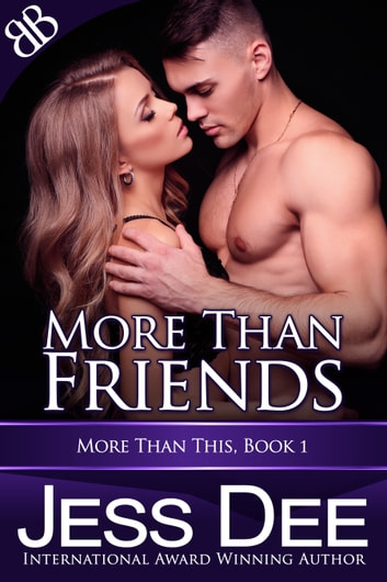 More Than Friends - Alpha Male Contemporary International Erotic Romance ebook by Jess Dee