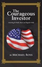 THE COURAGEOUS INVESTOR ebook by Michael Ross