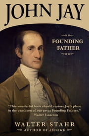 John Jay - Founding Father ebook by Walter Stahr