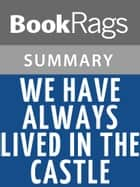 We Have Always Lived in the Castle by Shirley Jackson | Summary & Study Guide ebook by BookRags