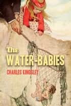 The Water-Babies - A Fairy Tale for a Land-Baby ebook by Charles Kingsley