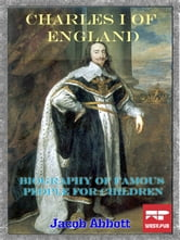 Charles I of England - Biography of Famous People for Children ebook by Jacob Abbott