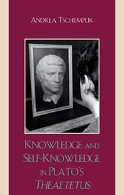 Knowledge and Self-Knowledge in Plato's Theaetetus ebook by Tschemplik