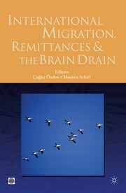 International Migration, Remittances, And The Brain Drain ebook by Schiff Maurice; Özden Çaglar