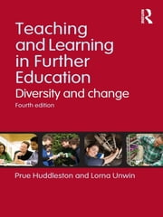 Teaching and Learning in Further Education - Diversity and change ebook by Prue Huddleston,Lorna Unwin