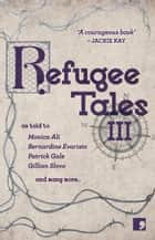 Refugee Tales: Volume III ebook by Monica Ali, Bernardine Evaristo, Patrick Gale,...