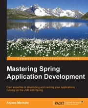 Mastering Spring Application Development ebook by Anjana Mankale