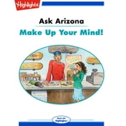 Ask Arizona: Make Up Your Mind! - Read with Highlights audiobook by Lissa Rovetch